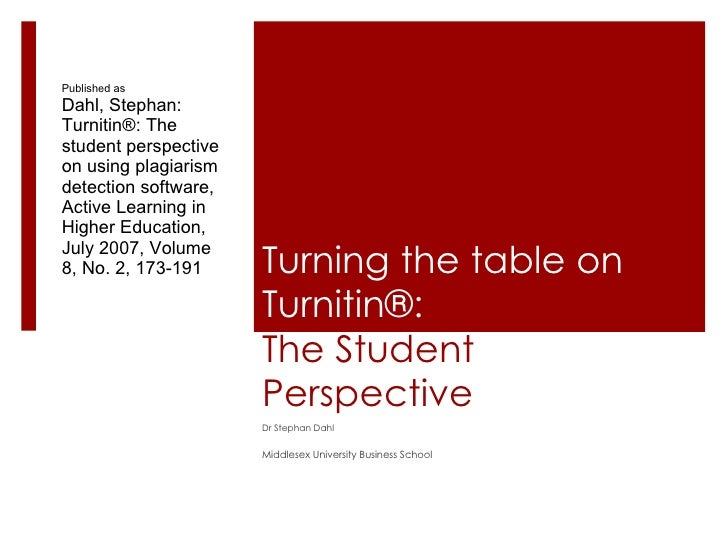 Turning the table on Turnitin®: The Student Perspective Dr Stephan Dahl Middlesex University Business School Published as ...