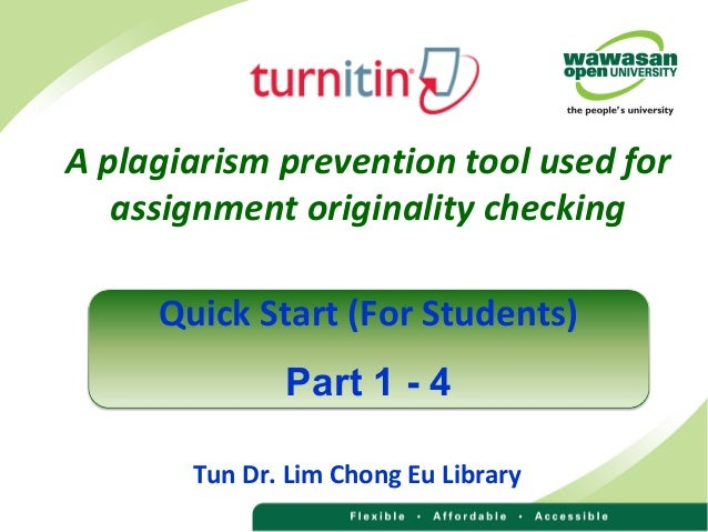 A plagiarism prevention tool used forassignment originality checkingTun Dr. Lim Chong Eu LibraryQuick Start (For Students)...