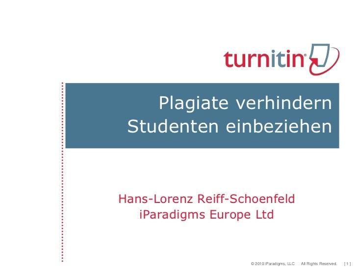 Plagiate verhindern Studenten einbeziehenHans-Lorenz Reiff-Schoenfeld   iParadigms Europe Ltd                     © 2010 i...