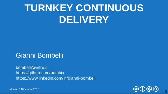 TURNKEY CONTINUOUS DELIVERY Gianni Bombelli bombelli@intre.it https://github.com/bombix https://www.linkedin.com/in/gianni...