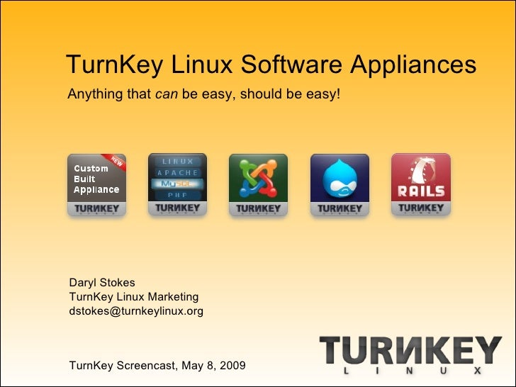TurnKey Linux Software Appliances Anything that can be easy, should be easy!     Daryl Stokes TurnKey Linux Marketing dsto...