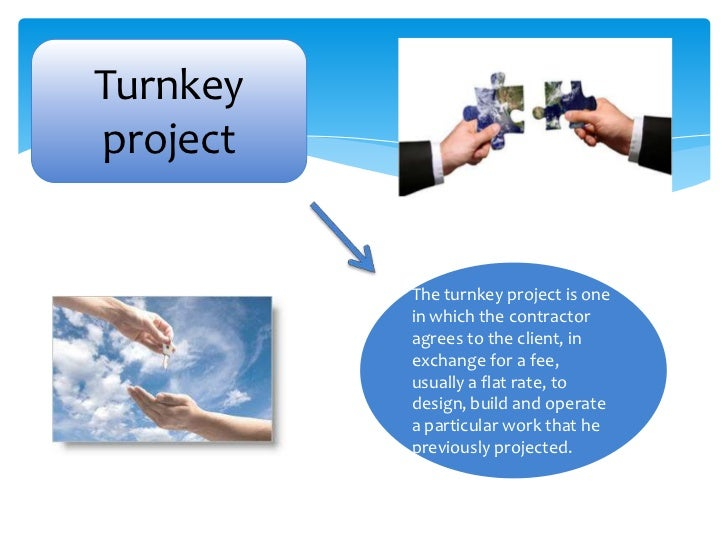 turnkey projects Companies normally offer big projects on turnkey operations offering turnkey  agreements give the seller an edge over competing companies.