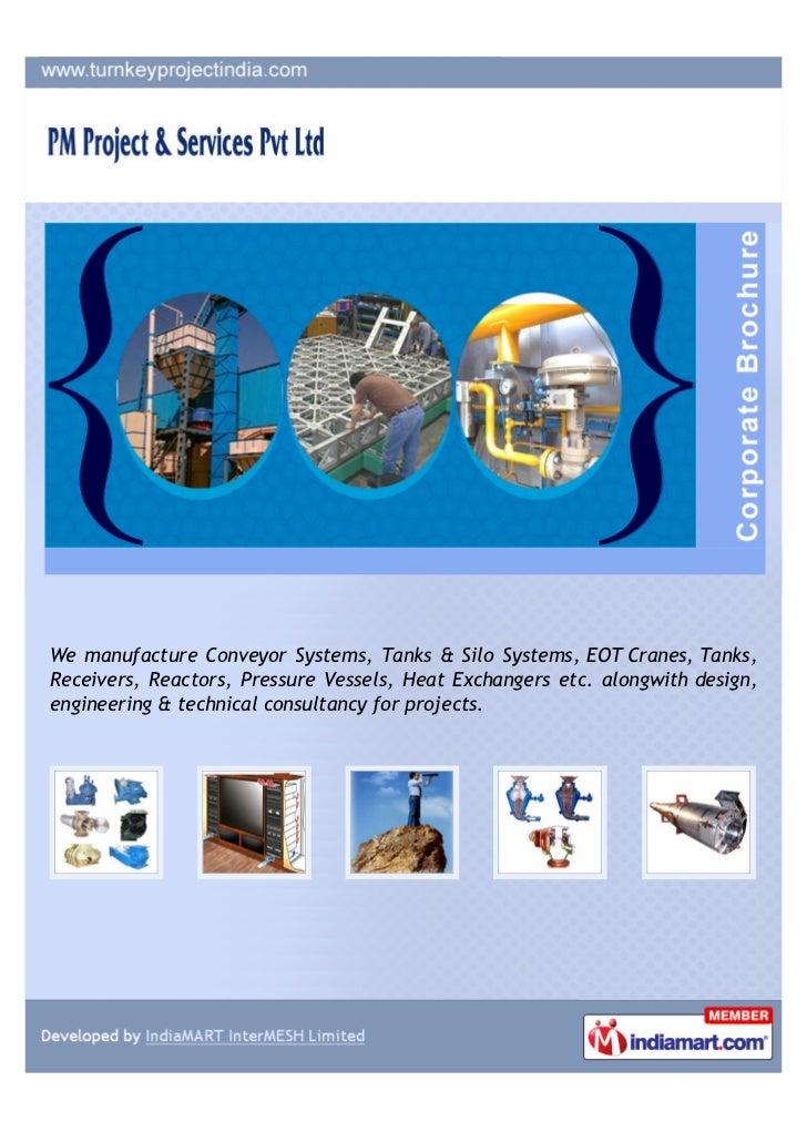 We manufacture Conveyor Systems, Tanks & Silo Systems, EOT Cranes, Tanks,Receivers, Reactors, Pressure Vessels, Heat Excha...
