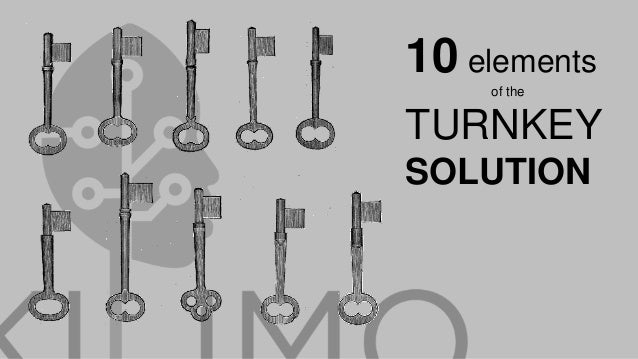 10 elements of the TURNKEY SOLUTION