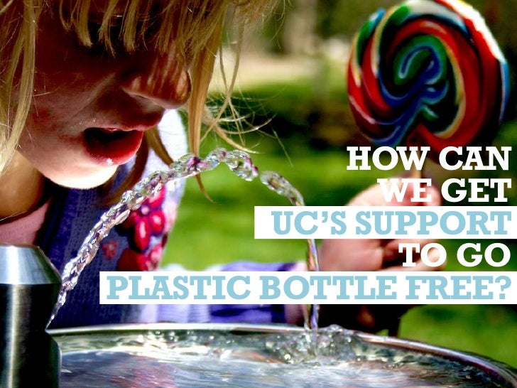 HOW CAN               WE GET         UC'S SUPPORT                TO GOPLASTIC BOTTLE FREE?