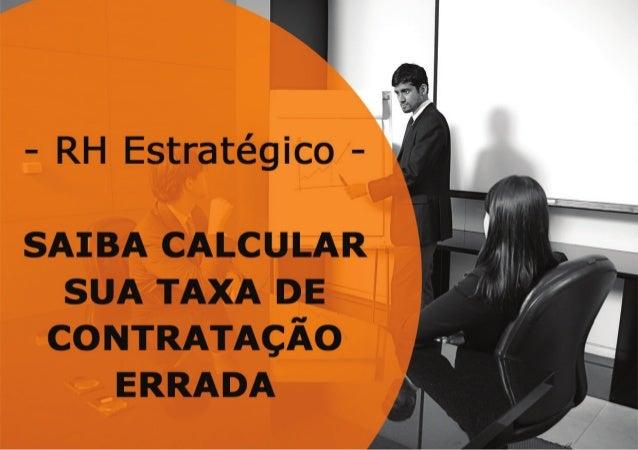 Custo anual em contratações erradas = [Numero_de_Colaboradores] x R$3.363,03 Vamos calcular o custo de uma contratação mal...