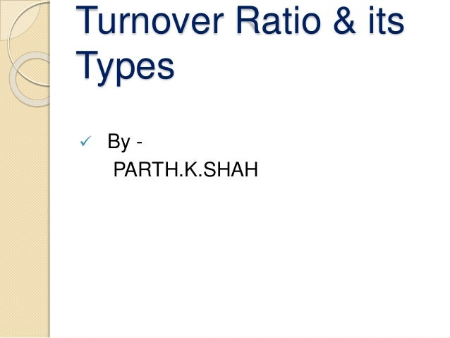 Turnover Ratio & its Types  By - PARTH.K.SHAH