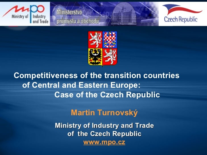 Competitiveness of the transition countries  of Central and Eastern Europe:  Case of the Czech Republic   Martin Turnovský...