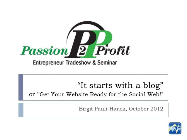 """It starts with a blog""or ""Get Your Website Ready for the Social Web!""                 Birgit Pauli-Haack, October 2012"