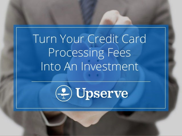 Turn Your Credit Card Processing Fees Into An Investment
