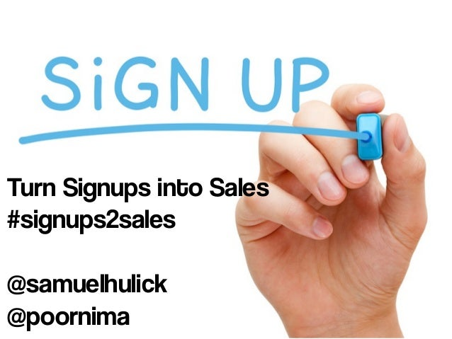 Turn Signups into Sales #signups2sales @samuelhulick @poornima
