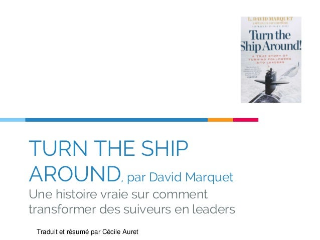 TURN THE SHIP AROUND, par David Marquet Une histoire vraie sur comment transformer des suiveurs en leaders Traduit et résu...
