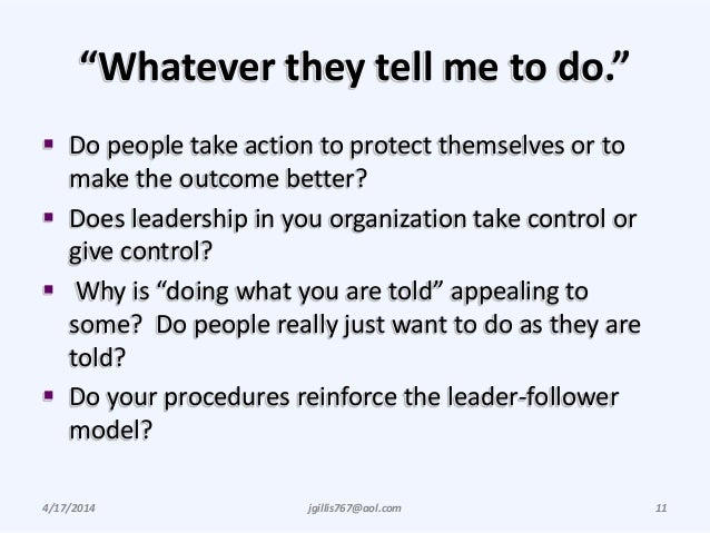 """""""Whatever they tell me to do.""""  Do people take action to protect themselves or to make the outcome better?  Does leaders..."""