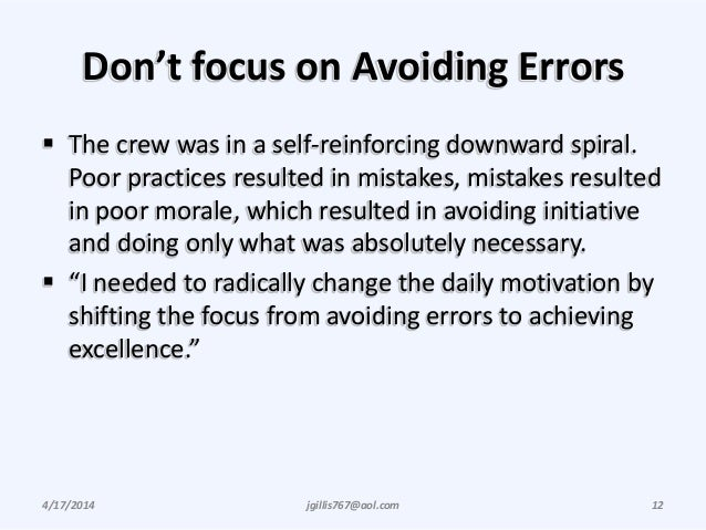 Don't focus on Avoiding Errors  The crew was in a self-reinforcing downward spiral. Poor practices resulted in mistakes, ...