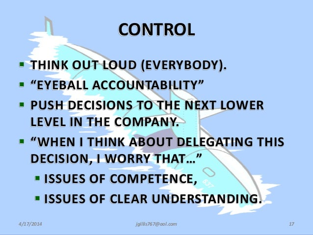 """CONTROL  THINK OUT LOUD (EVERYBODY).  """"EYEBALL ACCOUNTABILITY""""  PUSH DECISIONS TO THE NEXT LOWER LEVEL IN THE COMPANY. ..."""