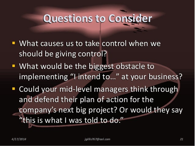 Questions to Consider  What causes us to take control when we should be giving control?  What would be the biggest obsta...