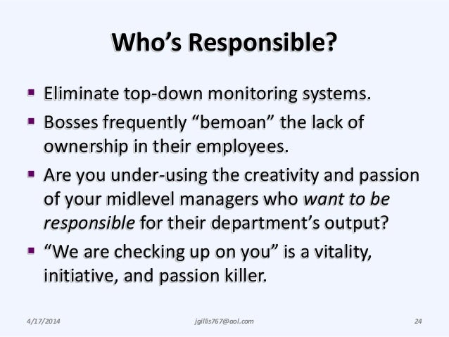 """Who's Responsible?  Eliminate top-down monitoring systems.  Bosses frequently """"bemoan"""" the lack of ownership in their em..."""