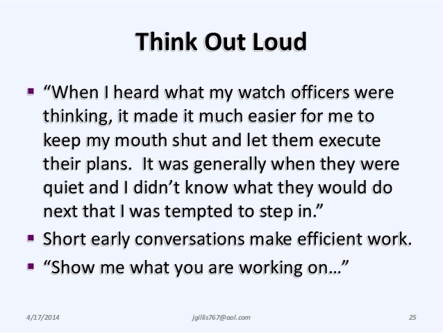 """Think Out Loud  """"When I heard what my watch officers were thinking, it made it much easier for me to keep my mouth shut a..."""
