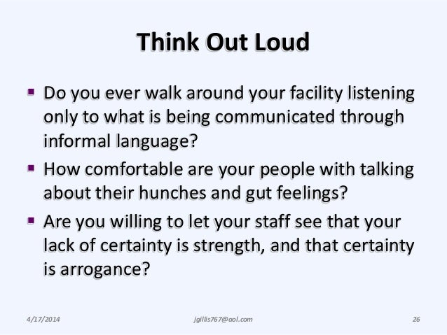 Think Out Loud  Do you ever walk around your facility listening only to what is being communicated through informal langu...