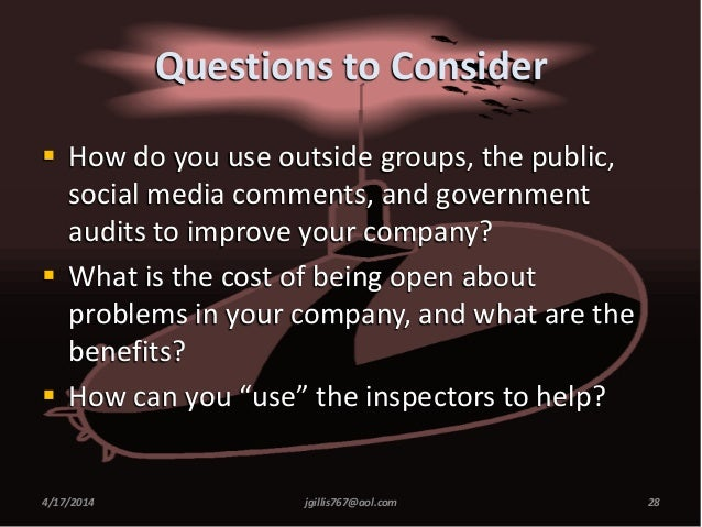 Questions to Consider  How do you use outside groups, the public, social media comments, and government audits to improve...