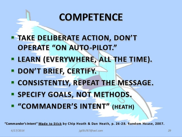 """COMPETENCE  TAKE DELIBERATE ACTION, DON'T OPERATE """"ON AUTO-PILOT.""""  LEARN (EVERYWHERE, ALL THE TIME).  DON'T BRIEF, CER..."""