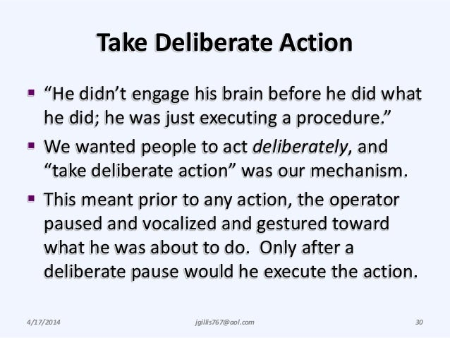 """Take Deliberate Action  """"He didn't engage his brain before he did what he did; he was just executing a procedure.""""  We w..."""