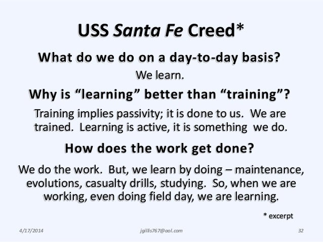 """USS Santa Fe Creed* 4/17/2014 jgillis767@aol.com 32 What do we do on a day-to-day basis? Why is """"learning"""" better than """"tr..."""