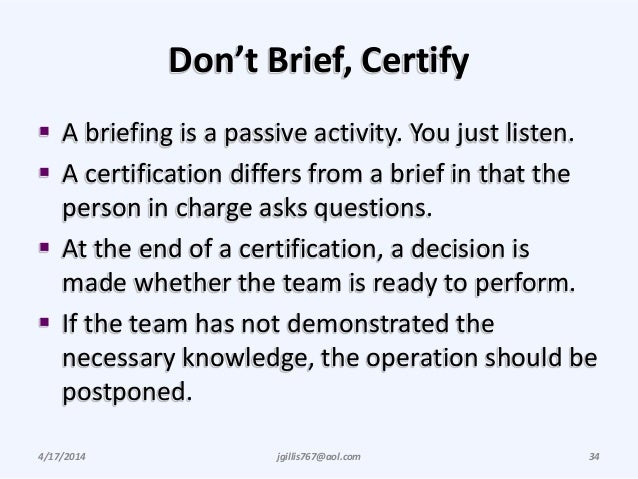 Don't Brief, Certify  A briefing is a passive activity. You just listen.  A certification differs from a brief in that t...