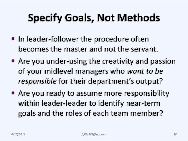 Specify Goals, Not Methods  In leader-follower the procedure often becomes the master and not the servant.  Are you unde...