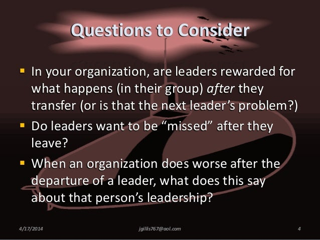 Questions to Consider  In your organization, are leaders rewarded for what happens (in their group) after they transfer (...