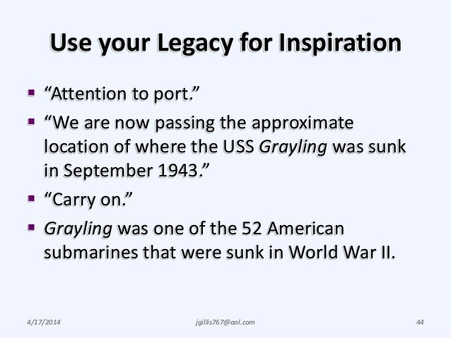 """Use your Legacy for Inspiration  """"Attention to port.""""  """"We are now passing the approximate location of where the USS Gra..."""