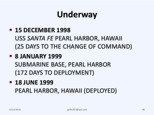 Underway  15 DECEMBER 1998 USS SANTA FE PEARL HARBOR, HAWAII (25 DAYS TO THE CHANGE OF COMMAND)  8 JANUARY 1999 SUBMARIN...