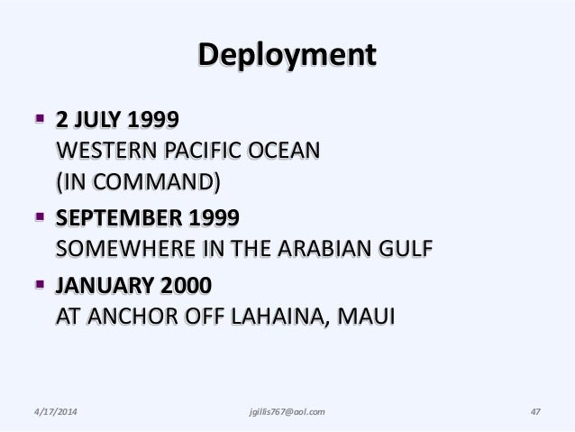 Deployment  2 JULY 1999 WESTERN PACIFIC OCEAN (IN COMMAND)  SEPTEMBER 1999 SOMEWHERE IN THE ARABIAN GULF  JANUARY 2000 ...