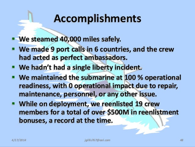 Accomplishments  We steamed 40,000 miles safely.  We made 9 port calls in 6 countries, and the crew had acted as perfect...