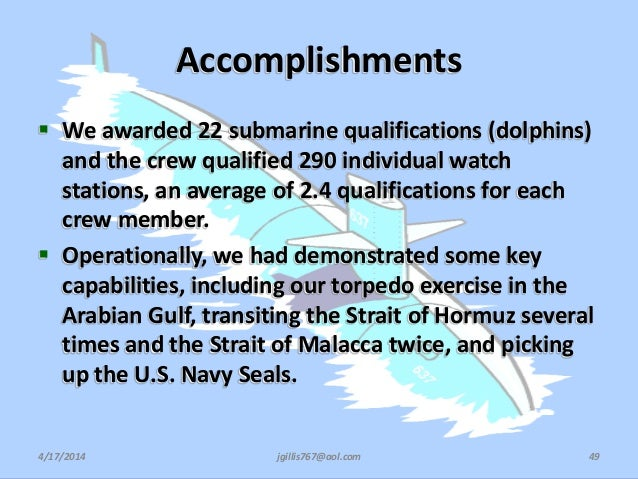 Accomplishments  We awarded 22 submarine qualifications (dolphins) and the crew qualified 290 individual watch stations, ...