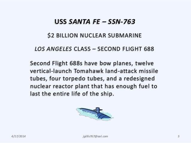 4/17/2014 jgillis767@aol.com 5 USS SANTA FE – SSN-763 $2 BILLION NUCLEAR SUBMARINE LOS ANGELES CLASS – SECOND FLIGHT 688 S...