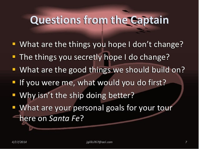 Questions from the Captain  What are the things you hope I don't change?  The things you secretly hope I do change?  Wh...