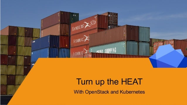 @rstarmer @mschulz Turn up the HEAT With OpenStack and Kubernetes