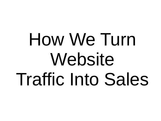 How We Turn Website Traffic Into Sales