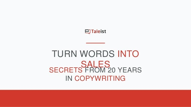 TURN WORDS INTO SALES SECRETS FROM 20 YEARS IN COPYWRITING