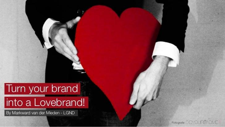 Turn your brandinto a Lovebrand!By Markward van der Mieden - LGND                                    Fotografie