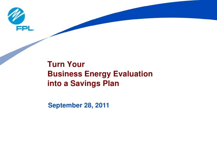 Turn Your Business Energy Evaluation into a Savings Plan<br />September 28, 2011<br />