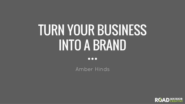 TURN YOUR BUSINESS INTO A BRAND Amber Hinds