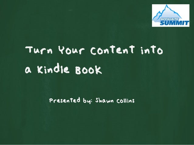 Turn Your Content intoa Kindle BookPresented by: Shawn Collins