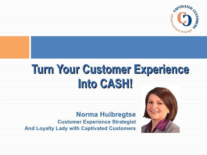 <ul><li>Norma Huibregtse </li></ul><ul><li>Customer Experience Strategist </li></ul><ul><li>And Loyalty Lady with Captivat...