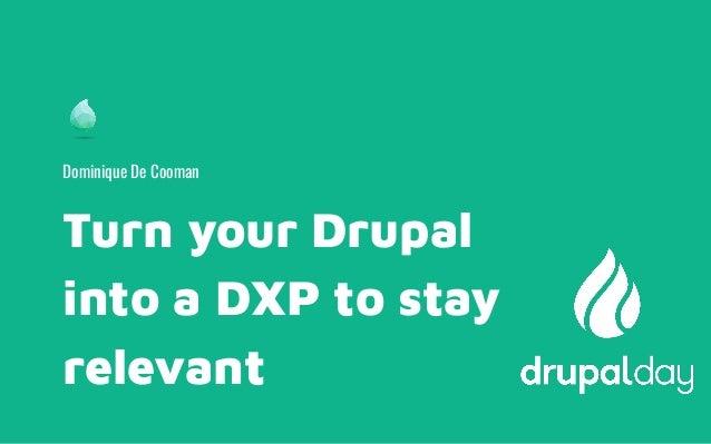Turn your Drupal into a DXP to stay relevant Dominique De Cooman