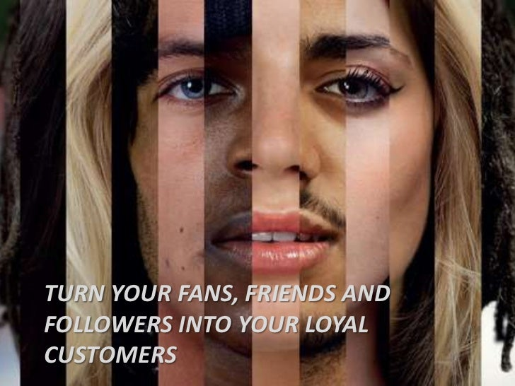 Turn your fans, friends and followers into your loyal customers<br />
