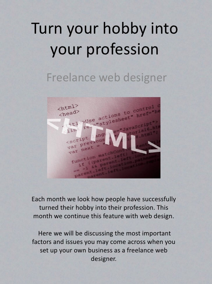 Turn your hobby into  your profession    Freelance web designerEach month we look how people have successfully  turned the...