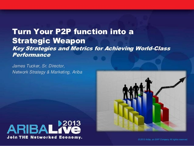 Turn Your P2P function into aStrategic WeaponKey Strategies and Metrics for Achieving World-ClassPerformanceJames Tucker, ...
