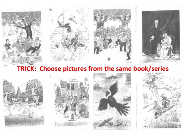 TRICK:    Choose  pictures  from  the  same  book/series